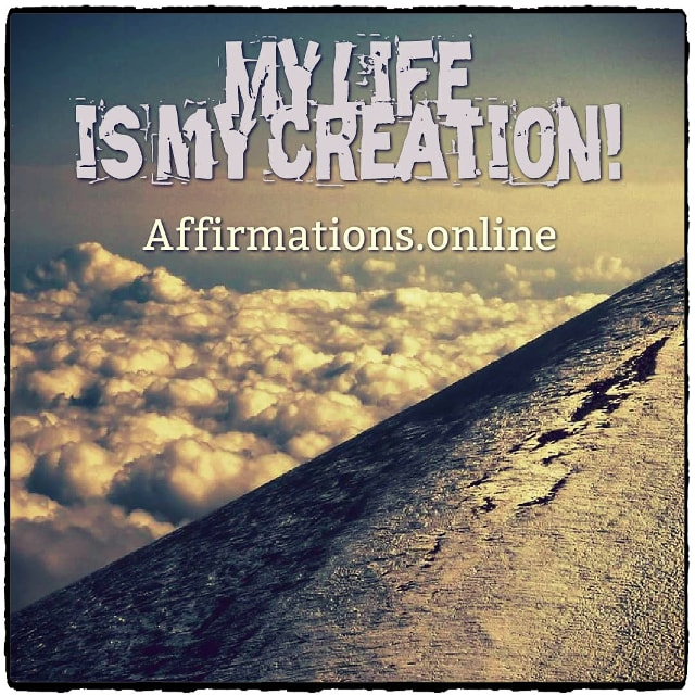 Positive affirmation from Affirmations.online - My life is my creation!