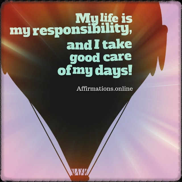 Positive affirmation from Affirmations.online - My life is my responsibility, and I take good care of my days!
