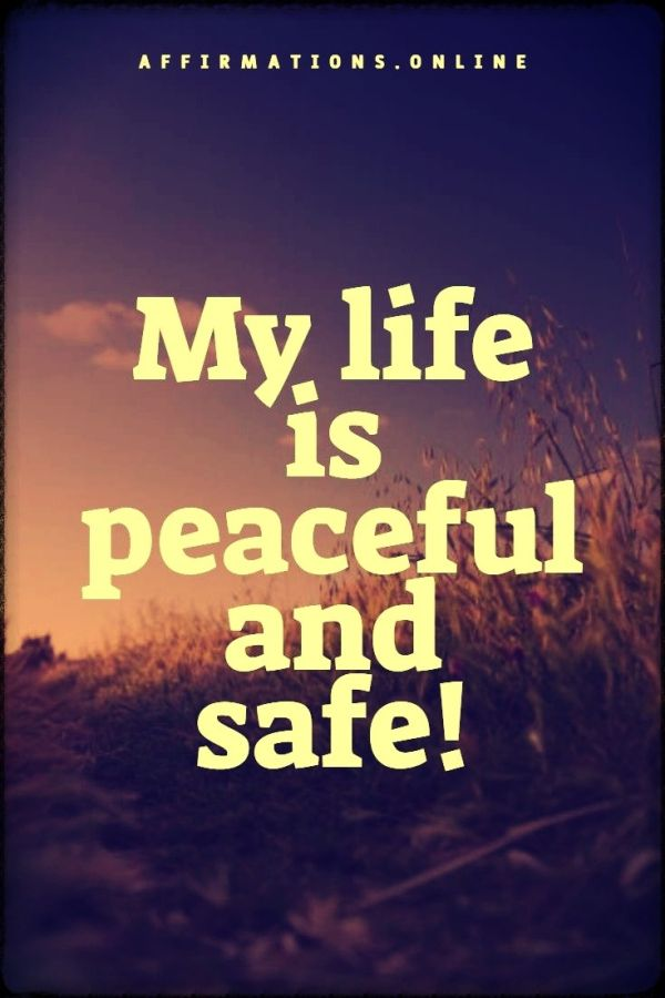 Positive affirmation from Affirmations.online - My life is peaceful and safe!