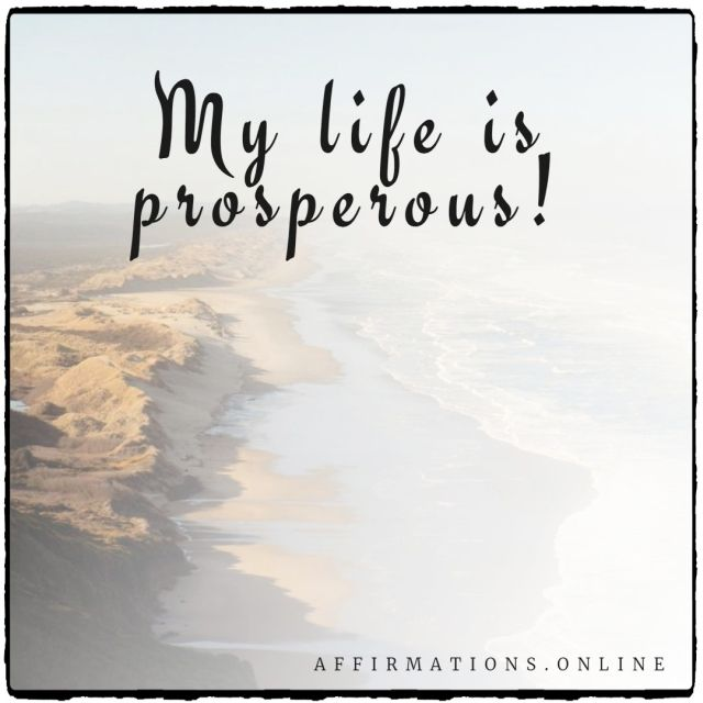 Positive affirmation from Affirmations.online - My life is prosperous!