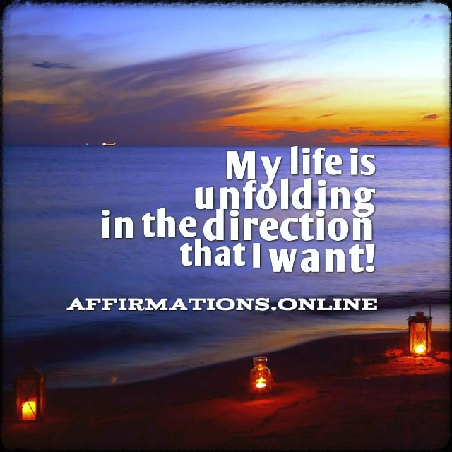 Positive affirmation from Affirmations.online - My life is unfolding in the direction that I want!
