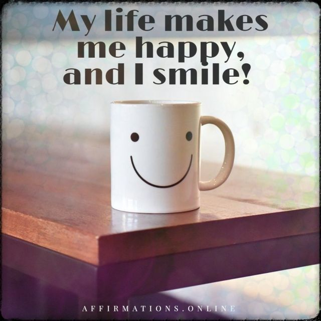 Positive affirmation from Affirmations.online - My life makes me happy, and I smile!