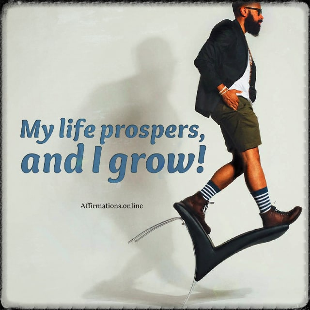 Positive affirmation from Affirmations.online - My life prospers, and I grow!