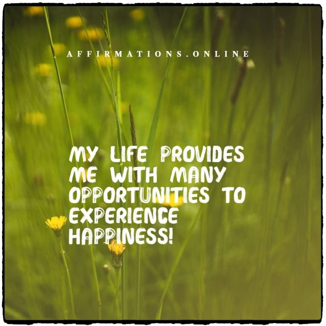 Positive Affirmation from Affirmations.online - My life provides me with many opportunities to experience happiness!