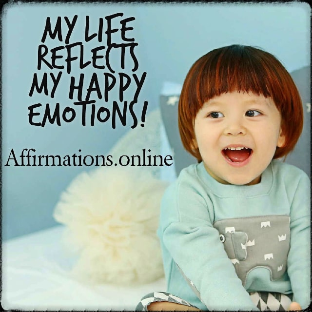 Positive affirmation from Affirmations.online - My life reflects my happy emotions!