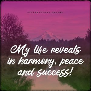 Positive affirmation from Affirmations.online - My life reveals in harmony, peace and success!