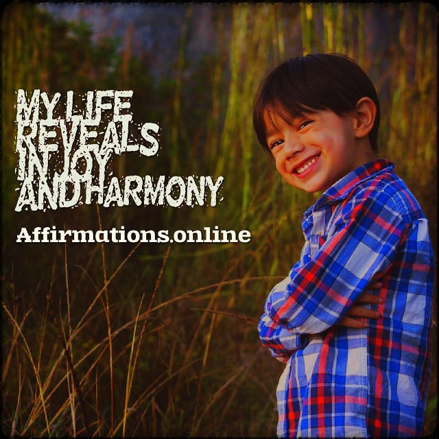 Positive affirmation from Affirmations.online - My life reveals in joy and harmony!