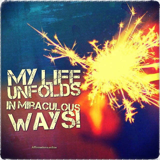 Positive affirmation from Affirmations.online - My life unfolds in miraculous ways!
