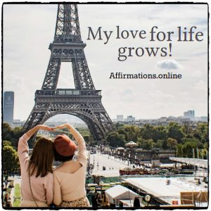 Positive affirmation from Affirmations.online - My love for life grows!