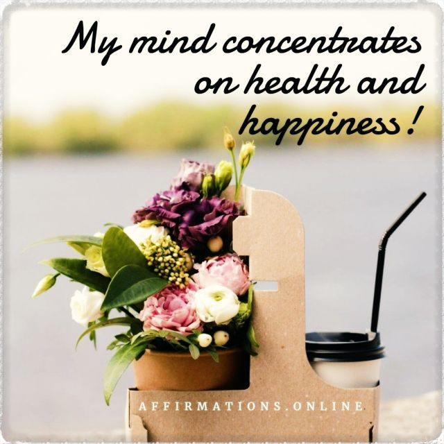 Positive affirmation from Affirmations.online - My mind concentrates on health and happiness!