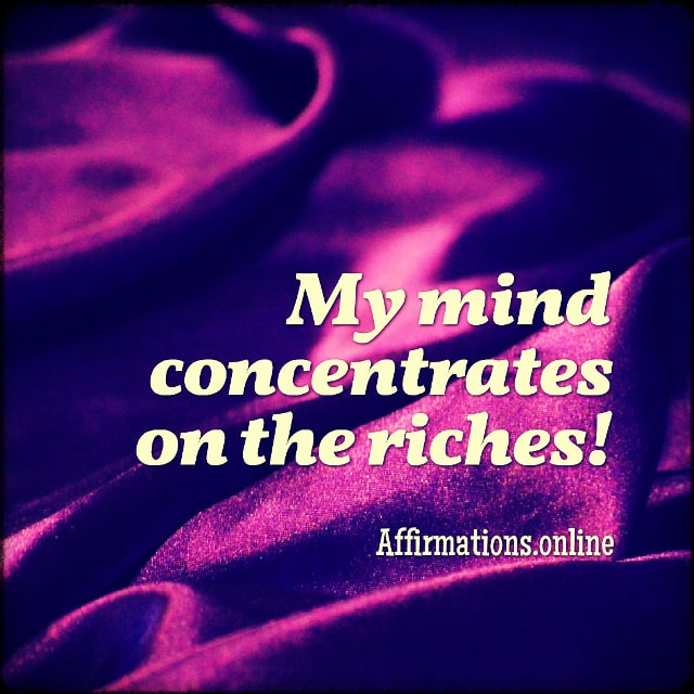 Positive affirmation from Affirmations.online - My mind concentrates on the riches!