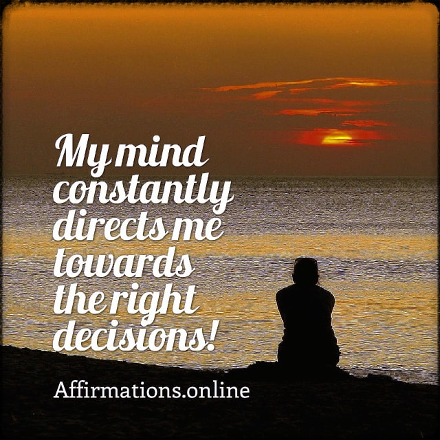 Positive affirmation from Affirmations.online - My mind constantly directs me towards the right decisions!