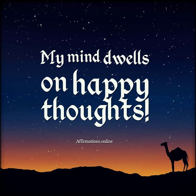 Positive affirmation from Affirmations.online - My mind dwells on happy thoughts!