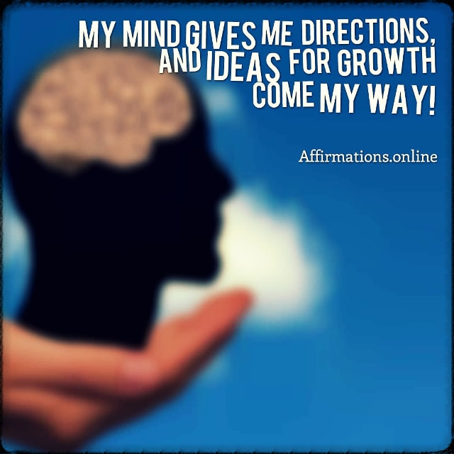 Positive affirmation from Affirmations.online - My mind gives me directions, and ideas for growth come my way!
