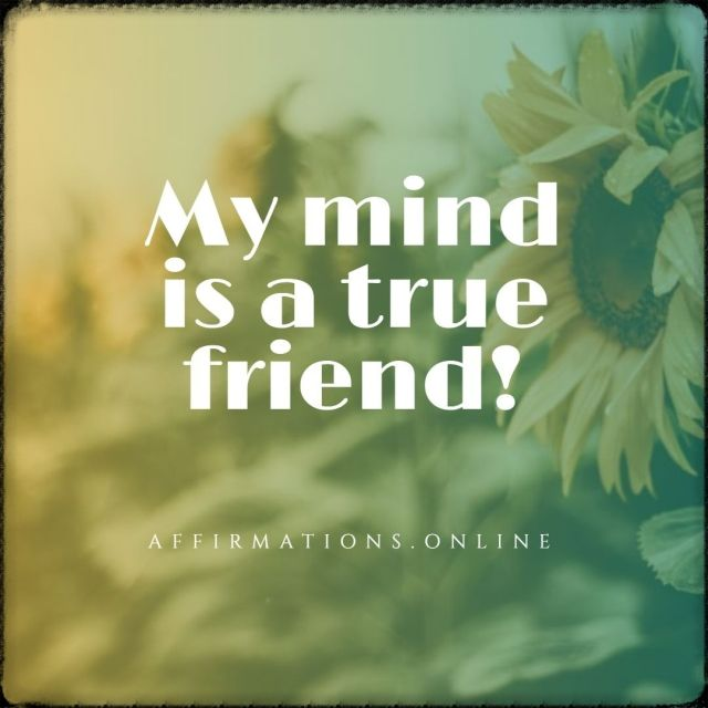 Positive affirmation from Affirmations.online - My mind is a true friend!