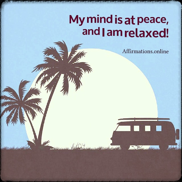 Positive affirmation from Affirmations.online - My mind is at peace, and I am relaxed!
