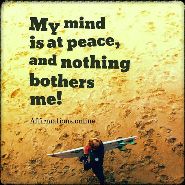 Positive affirmation from Affirmations.online - My mind is at peace, and nothing bothers me!