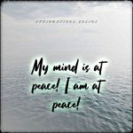 My life reveals in peace, and I feel in harmony with the world!