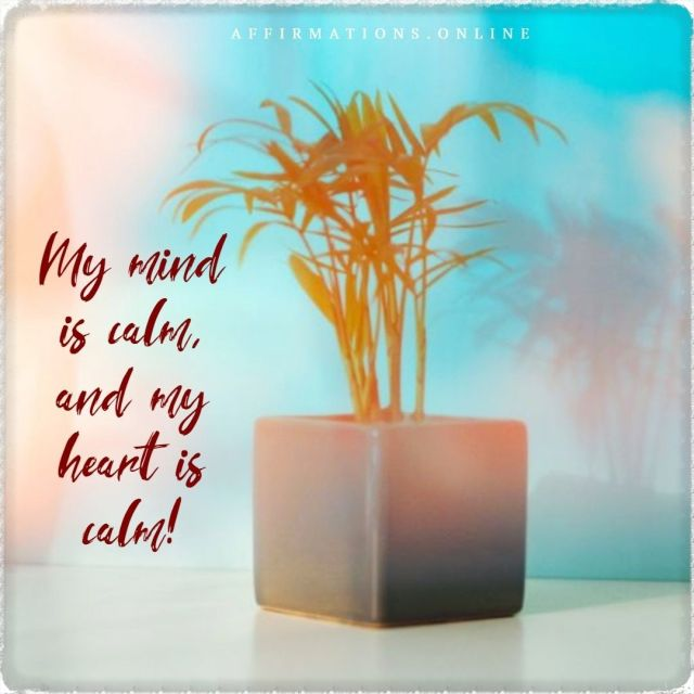 Positive affirmation from Affirmations.online - My mind is calm, and my heart is calm!