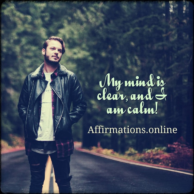 Positive affirmation from Affirmations.online - My mind is clear, and I am calm!