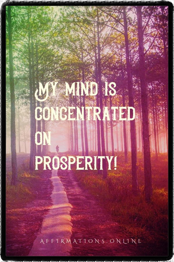 Positive affirmation from Affirmations.online - My mind is concentrated on prosperity!