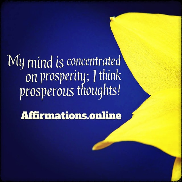 Positive affirmation from Affirmations.online - My mind is concentrated on prosperity; I think prosperous thoughts!