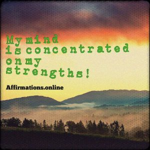 Positive affirmation from Affirmations.online - My mind is concentrated on my strengths!