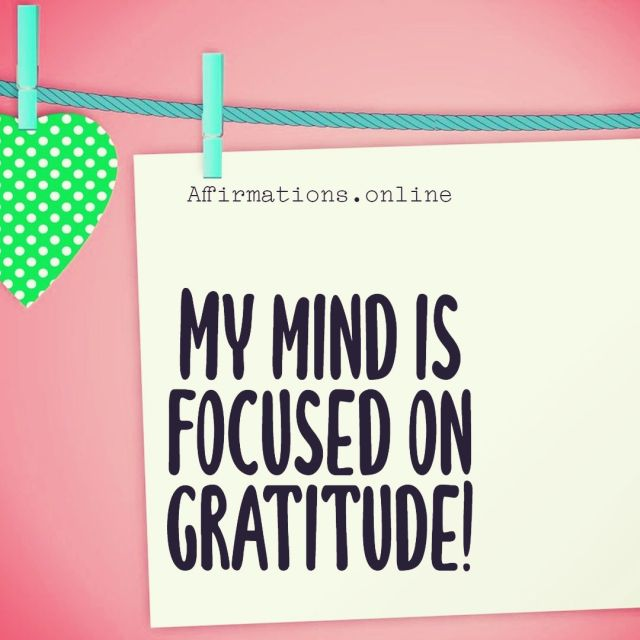 Positive affirmation from Affirmations.online - My mind is focused on gratitude!