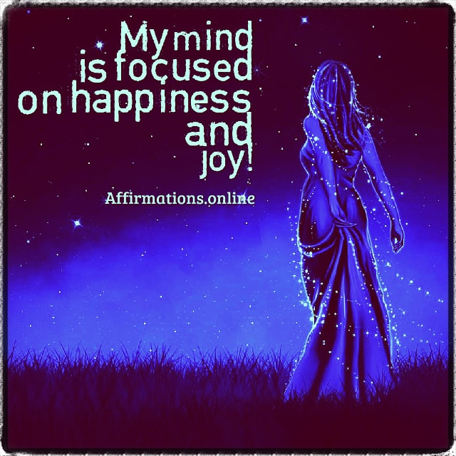 Positive affirmation from Affirmations.online - My mind is focused on happiness and joy!