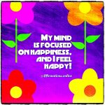 I always experience happiness in my life; and daily, I stay happy!