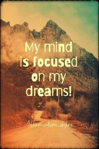 Positive affirmation from Affirmations.online - My mind is focused on my dreams!
