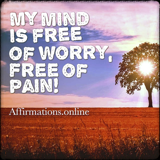 Positive affirmation from Affirmations.online - My mind is free of worry, free of pain!