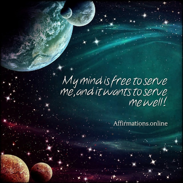 Positive affirmation from Affirmations.online - My mind is free to serve me, and it wants to serve me well!