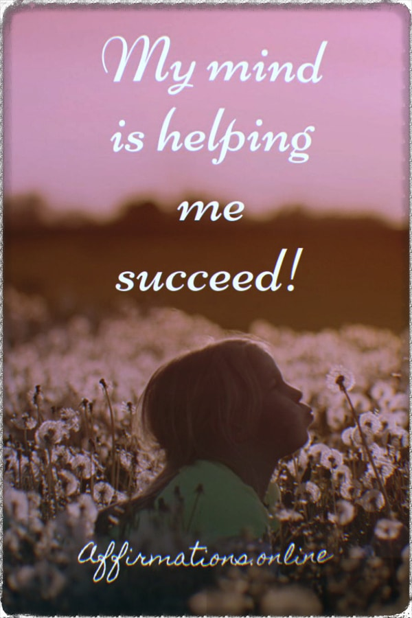 Positive affirmation from Affirmations.online - My mind is helping me succeed!