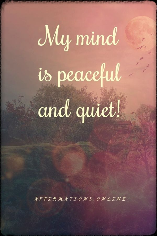 Positive affirmation from Affirmations.online - My mind is peaceful and quiet!