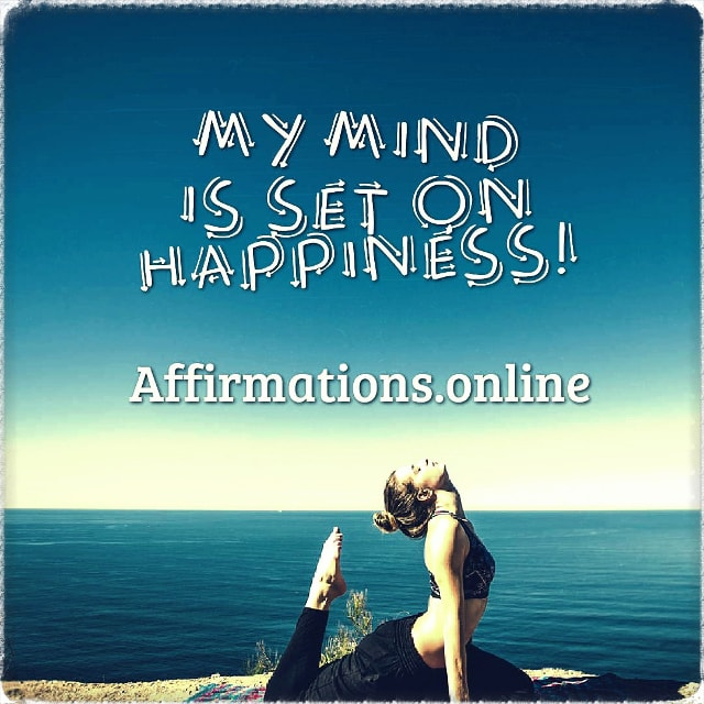 Positive affirmation from Affirmations.online - My mind is set on happiness!