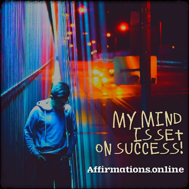 Positive affirmation from Affirmations.online - My mind is set on success!