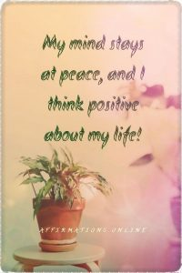 Positive affirmation from Affirmations.online - My mind stays at peace, and I think positive about my life!