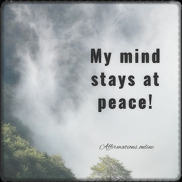 Positive affirmation from Affirmations.online - My mind stays at peace!