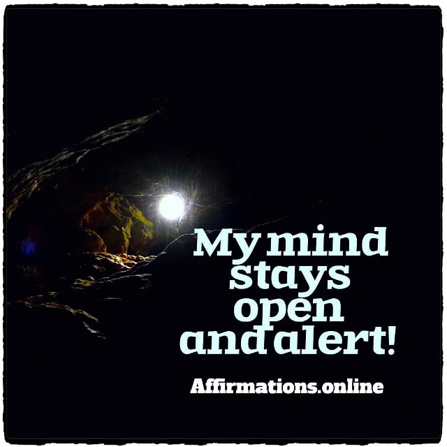 Positive affirmation from Affirmations.online - My mind stays open and alert!
