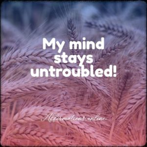 Positive affirmation from Affirmations.online - My mind stays untroubled!
