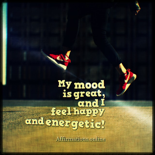Positive affirmation from Affirmations.online - My mood is great, and I feel happy and energetic!