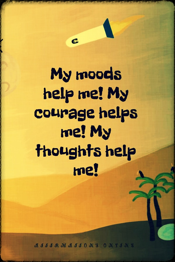 Positive affirmation from Affirmations.online - My moods help me! My courage helps me! My thoughts help me!