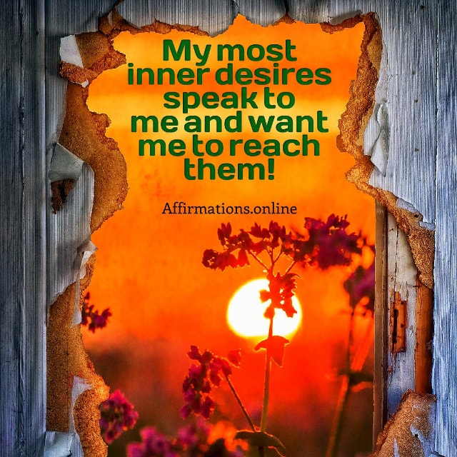 Positive affirmation from Affirmations.online - My most inner desires speak to me and want me to reach them!