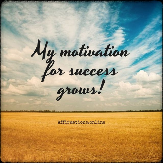Positive affirmation from Affirmations.online - My motivation for success grows!
