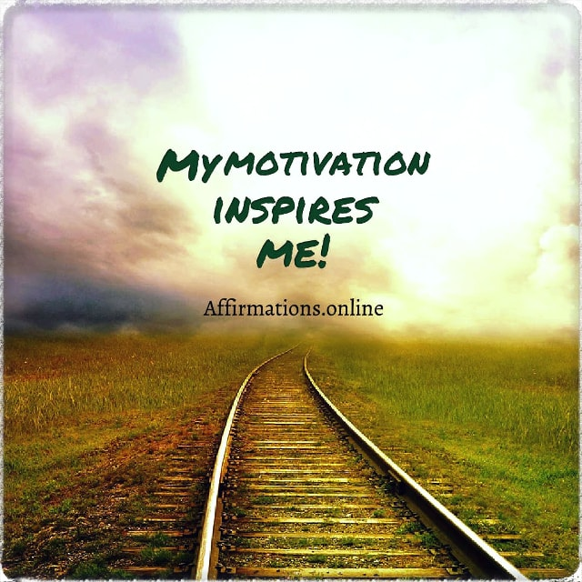 Positive affirmation from Affirmations.online - My motivation inspires me!