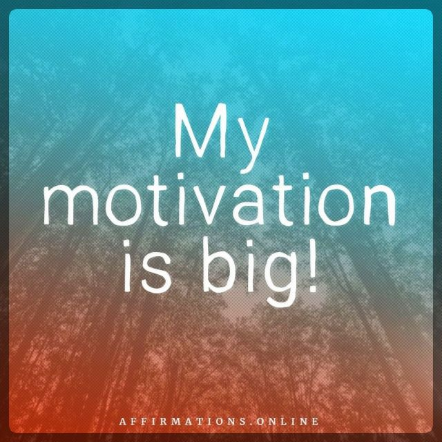 Positive affirmation from Affirmations.online - My motivation is big!