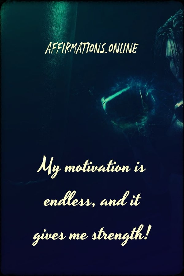 Positive affirmation from Affirmations.online - My motivation is endless, and it gives me strength!