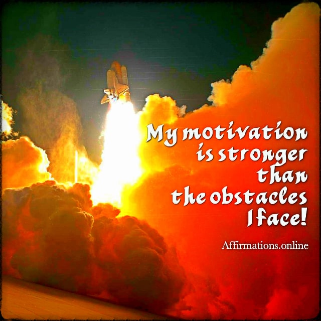 Positive affirmation from Affirmations.online - My motivation is stronger than the obstacles I face!