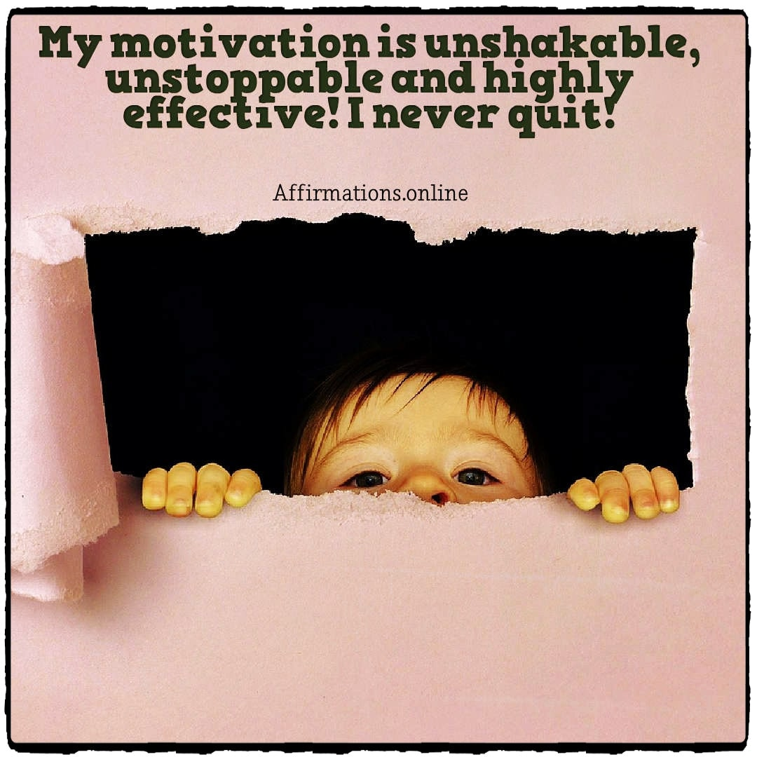 Positive affirmation from Affirmations.online - My motivation is unshakable, unstoppable and highly effective! I never quit!